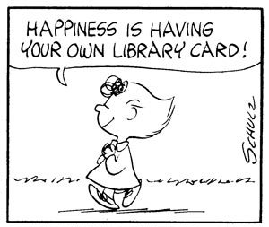 Peanuts Schulz cartoon Happiness is having your own library card