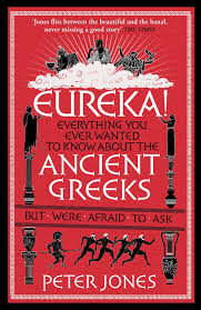 Eureka Everything you ever wanted to know about the ancient greeks but were afraid to ask