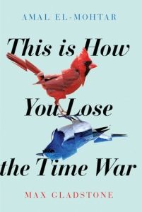 This is how you lose the time war by Amal El-Mohtar and Max Gladstone book cover