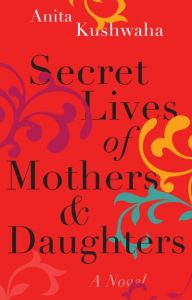 Secret Lives of Mothers and Daughters by Anita Kushwaha book cover
